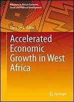 Accelerated Economic Growth In West Africa (Advances In African Economic, Social And Political Development)