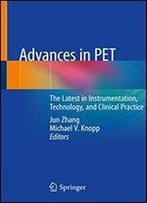 Advances In Pet: The Latest In Instrumentation, Technology, And Clinical Practice