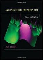 Analyzing Neural Time Series Data: Theory And Practice (Issues In Clinical And Cognitive Neuropsychology)