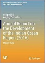 Annual Report On The Development Of The Indian Ocean Region (2016): Modi's India (Research Series On The Chinese Dream And China's Development Path)