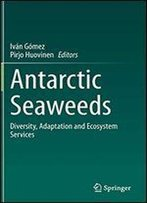 Antarctic Seaweeds: Diversity, Adaptation And Ecosystem Services
