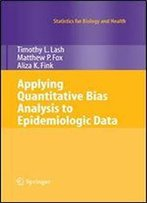 Applying Quantitative Bias Analysis To Epidemiologic Data (Statistics For Biology And Health)
