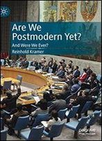 Are We Postmodern Yet?: And Were We Ever?
