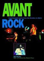 Avant Rock: Experimental Music From The Beatles To Bjrk
