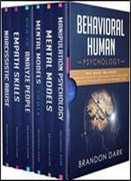 Behavioral Human Psychology: This Book Includes: Manipulation Psychology, Mental Models, Mental Models Tools, How To Analyze People, Empath Skills And Narcissistic Abuse