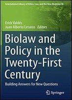 Biolaw And Policy In The Twenty-First Century: Building Answers For New Questions