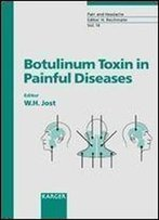 Botulinum Toxin In Painful Diseases (Pain And Headache, Vol. 14)