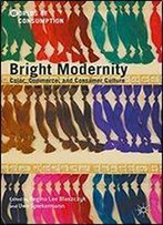 Bright Modernity: Color, Commerce, And Consumer Culture (Worlds Of Consumption)