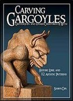 Carving Gargoyles, Grotesques, And Other Creatures Of Myth: History, Lore, And 12 Artistic Patterns (Fox Chapel Publishing)