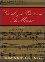 Catalogue Raisonne As Memoir: A Composer's Life