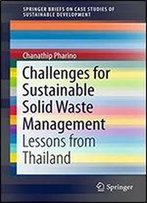 Challenges For Sustainable Solid Waste Management: Lessons From Thailand (Springerbriefs On Case Studies Of Sustainable Development)