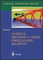 Classical Mechanics Point Particles And Relativity