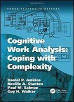 Cognitive Work Analysis: Coping With Complexity (Human Factors In Defence)