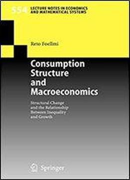 Consumption Structure And Macroeconomics: Structural Change And The Relationship Between Inequality And Growth (lecture Notes In Economics And Mathematical Systems)