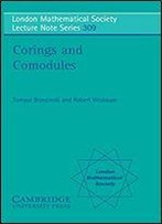 Corings And Comodules (London Mathematical Society Lecture Note Series)