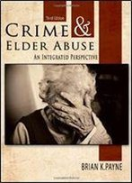 Crime And Elder Abuse: An Integrated Perspective