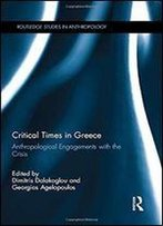 Critical Times In Greece: Anthropological Engagements With Contemporary Greece