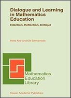 Dialogue And Learning In Mathematics Education: Intention, Reflection, Critique