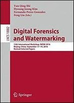 Digital Forensics And Watermarking: 15th International Workshop, Iwdw 2016, Beijing, China, September 17-19, 2016, Revised Selected Papers (Lecture Notes In Computer Science)