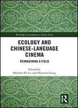 Ecology And Chinese-language Cinema: Reimagining A Field
