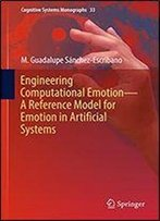 Engineering Computational Emotion - A Reference Model For Emotion In Artificial Systems (Cognitive Systems Monographs Book 33)