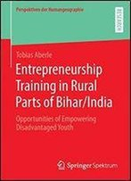 Entrepreneurship Training In Rural Parts Of Bihar/India: Opportunities Of Empowering Disadvantaged Youth