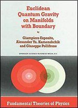 Euclidean Quantum Gravity On Manifolds With Boundary (fundamental Theories Of Physics)