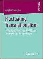 Fluctuating Transnationalism: Social Formation And Reproduction Among Armenians In Germany