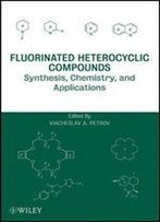 Fluorinated Heterocyclic Compounds: Synthesis, Chemistry, And Applications