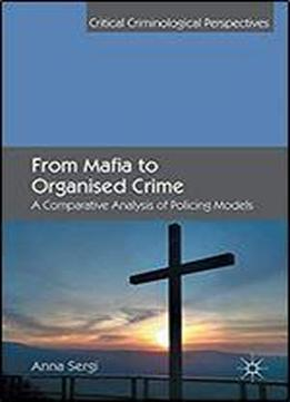 From Mafia To Organised Crime: A Comparative Analysis Of Policing Models (critical Criminological Perspectives)