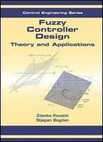 Fuzzy Controller Design: Theory And Applications (Automation And Control Engineering)