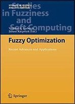 Fuzzy Optimization: Recent Advances And Applications (Studies In Fuzziness And Soft Computing)