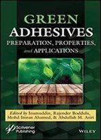 Green Adhesives: Preparation, Properties, And Applications