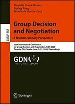 Group Decision And Negotiation: A Multidisciplinary Perspective: 20th International Conference On Group Decision And Negotiation, Gdn 2020, Toronto, ... Notes In Business Information Processing)