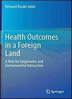 Health Outcomes In A Foreign Land: A Role For Epigenomic And Environmental Interaction