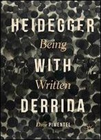 Heidegger With Derrida: Being Written