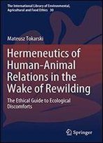 Hermeneutics Of Human-Animal Relations In The Wake Of Rewilding: The Ethical Guide To Ecological Discomforts