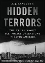 Hidden Terrors: The Truth About U. S. Police Operations In Latin America