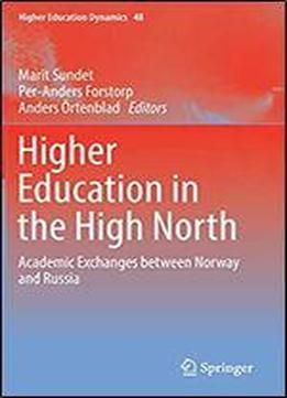 Higher Education In The High North: Academic Exchanges Between Norway And Russia (higher Education Dynamics)