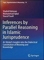 Inferences By Parallel Reasoning In Islamic Jurisprudence: Al-Shrzs Insights Into The Dialectical Constitution Of Meaning And Knowledge