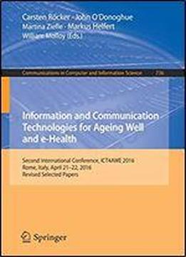 Information And Communication Technologies For Ageing Well And E-health: Second International Conference, Ict4awe 2016, Rome, Italy, April 21-22, 2016, Revised Selected Papers