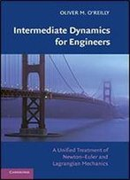 Intermediate Dynamics For Engineers: A Unified Treatment Of Newton-Euler And Lagrangian Mechanics
