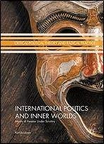 International Politics And Inner Worlds: Masks Of Reason Under Scrutiny (Critical Political Theory And Radical Practice)