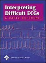 Interpreting Difficult Ecgs: A Rapid Reference