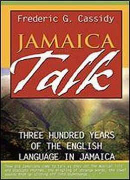 Jamaica Talk Three Hundred Years of the English Language in Jamaica