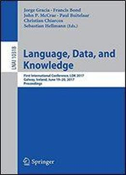 Language, Data, And Knowledge: First International Conference, Ldk 2017, Galway, Ireland, June 19-20, 2017, Proceedings (lecture Notes In Computer Science (10318))