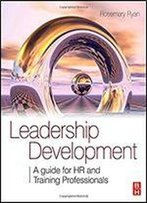 Leadership Development: A Guide For Hr And Training Professionals