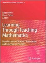 Learning Through Teaching Mathematics: Development Of Teachers' Knowledge And Expertise In Practice (Mathematics Teacher Education)