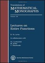 Lectures On Entire Functions (Translations Of Mathematical Monographs)