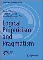 Logical Empiricism And Pragmatism (Vienna Circle Institute Yearbook)